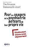 Pour des usagers de la psychiatrie acteurs de leur propre vie : Rétablissement - inclusion sociale - empowerment